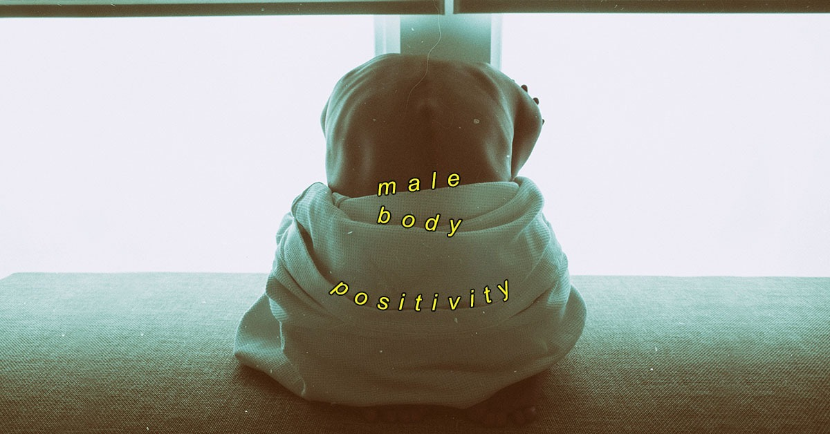 Men on Male Body Positivity, And Their Dream Bae And Why