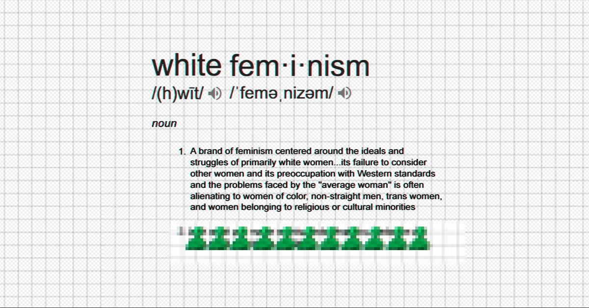 If Your Brand of Feminism Is White Feminism, Don't Bother