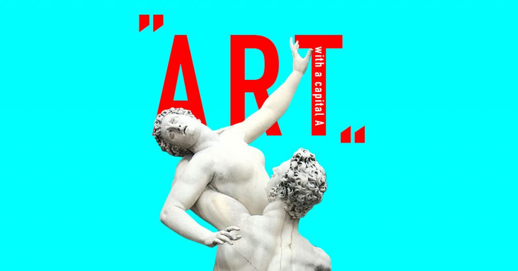 There's No Such Thing as Art with a Capital A